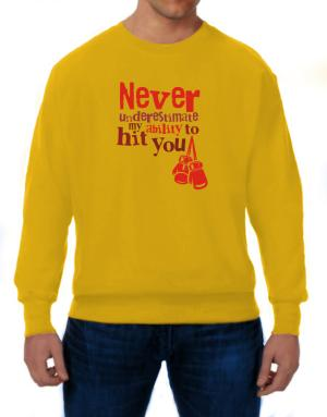 Never underestimate my ability to hit you boxing Sweatshirt
