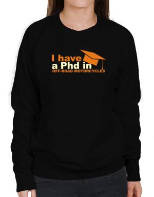 I Have A Phd In Off Road Motorcycles Sweatshirt-Womens