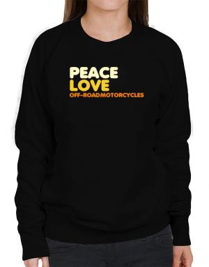 Peace Love Off Road Motorcycles Sweatshirt-Womens