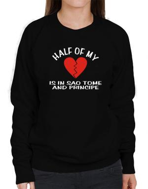 Half Of My Heart Is In Sao Tome And Principe Sweatshirt-Womens