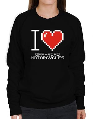 I love Off-Road Motorcycles pixelated Sweatshirt-Womens