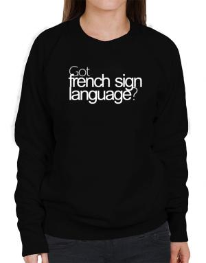 Got French Sign Language? Sweatshirt-Womens