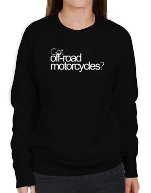 Got Off-Road Motorcycles? Sweatshirt-Womens