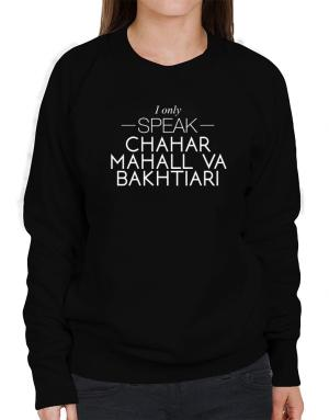 I only speak Chahar Mahall Va Bakhtiari Sweatshirt-Womens