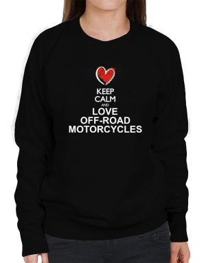Keep calm and love Off-Road Motorcycles chalk style Sweatshirt-Womens