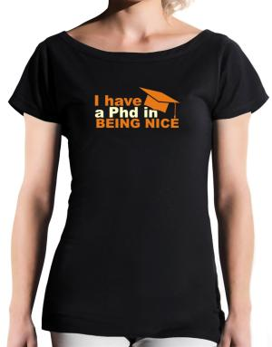 I Have A Phd In Being Nice T-Shirt - Boat-Neck-Womens