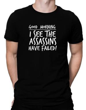 Camisetas de Good Morning I see the assassins have failed!