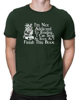 Not Addicted to Reading Can Stop Finish this Book Men T-Shirt