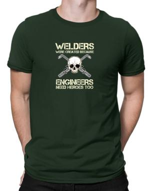 Welders were created because engineers need heroes too Men T-Shirt