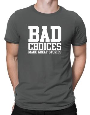 Playeras de Bad Choices Make Great Stories