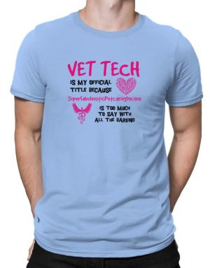 Vet tech is my official title Men T-Shirt