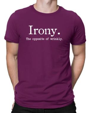 Irony the opposite of wrinkly Men T-Shirt