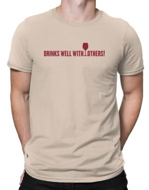 Drinks Well With Others Men T-Shirt