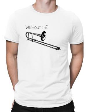 Wihtout the Trombone Men T-Shirt