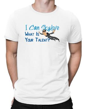 I can skydive what is your talent? skydiving Men T-Shirt