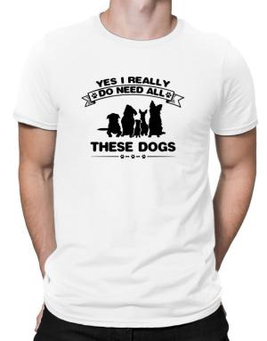 Yes I really do need all these dogs Men T-Shirt