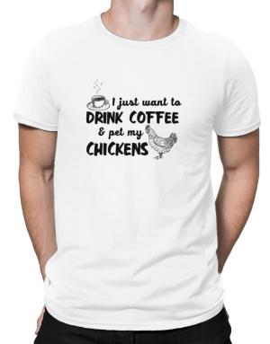 I just want to drink coffee and pet my chickens Men T-Shirt