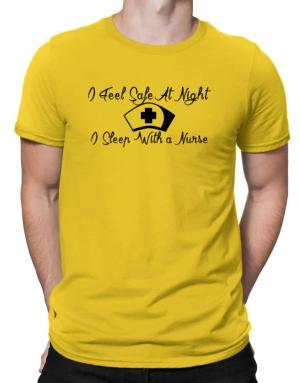 I Feel Safe At Night I Sleep With a Nurse Men T-Shirt