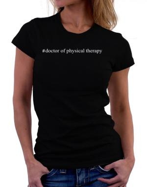 #Doctor Of Physical Therapy - Hashtag Women T-Shirt