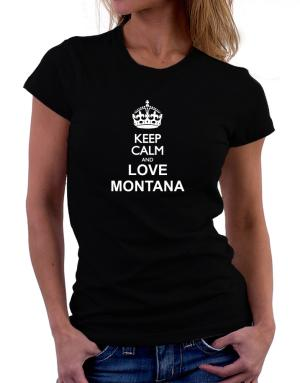 Keep calm and love Montana Women T-Shirt