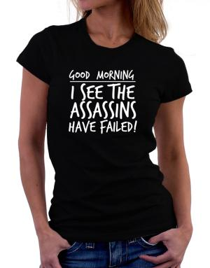 Playeras de Good Morning I see the assassins have failed!