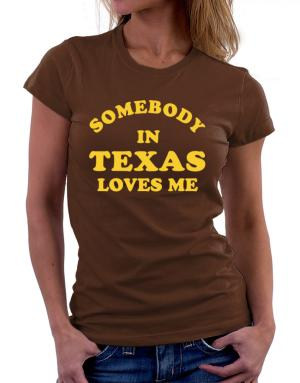 Somebody Texas Women T-Shirt