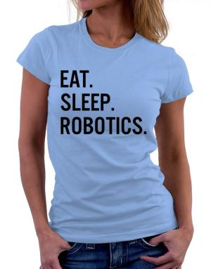 Eat sleep robotics Women T-Shirt