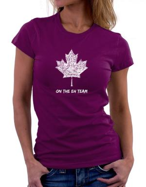 Canada on The Eh Team Women T-Shirt