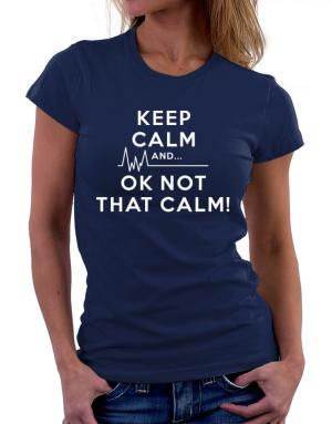 Polo de Dama de Keep Calm and  Ok Not That Calm!