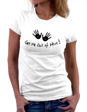 Get Me Out of Here Women T-Shirt