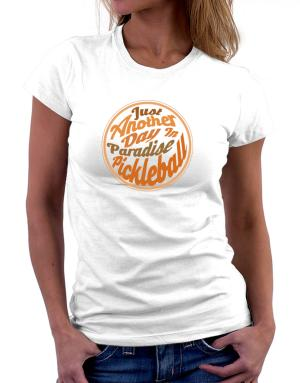 Just another day in paradise pickleball Women T-Shirt