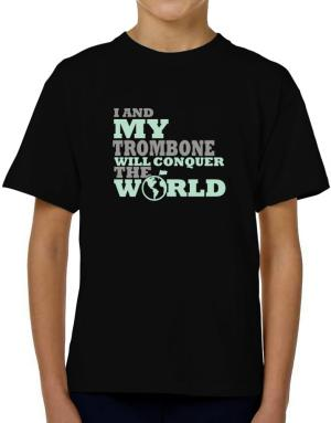 I And My Trombone Will Conquer The World T-Shirt Boys Youth