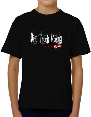 Dirt Track Racing Is In My Blood T-Shirt Boys Youth