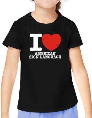 I Love American Sign Language T-Shirt Girls Youth