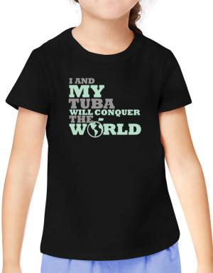 I And My Tuba Will Conquer The World T-Shirt Girls Youth