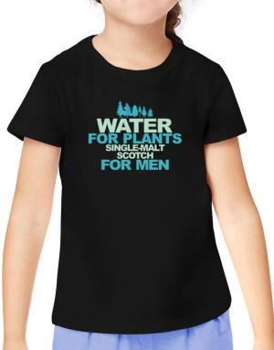 Water For Plants, Single Malt Scotch For Men T-Shirt Girls Youth