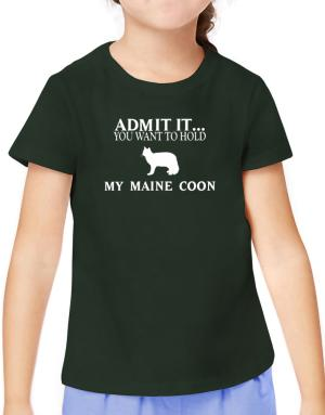 Admit it you want to hold my Maine Coon T-Shirt Girls Youth