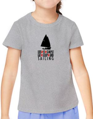 Life Is Simple. Eat , Sleep & Sailing T-Shirt Girls Youth