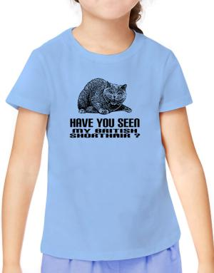 Have you seen my British Shorthair? T-Shirt Girls Youth