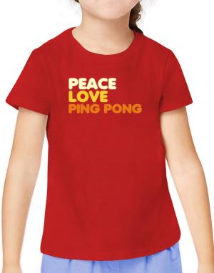 Peace Love Ping Pong T-Shirt Girls Youth