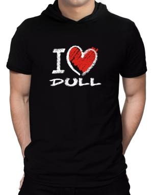 I love dull  chalk style Hooded T-Shirt - Mens