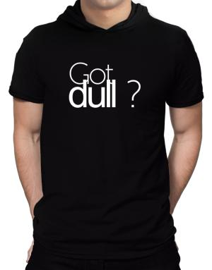 Got dull ? Hooded T-Shirt - Mens