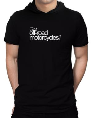 Got Off-Road Motorcycles? Hooded T-Shirt - Mens