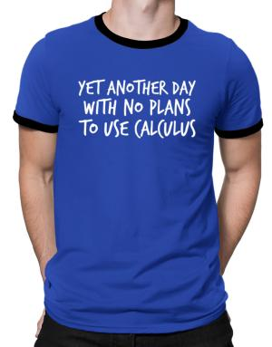 Playeras Ringer de Yet another day with no plans to use calculus