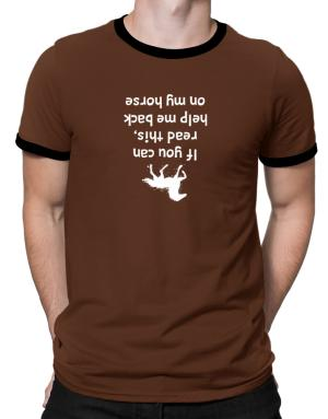 Camisetas Ringer de IF YOU CAN READ THIS, PUT ME BACK ON MY HORSE!