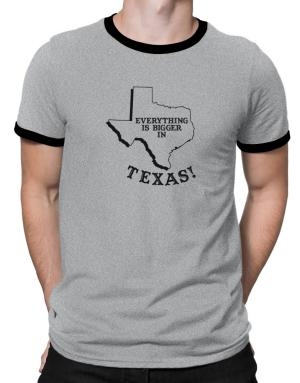 Everything is bigger in Texas Ringer T-Shirt