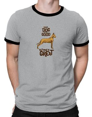 Great Dane your dog may be good but mine is great Ringer T-Shirt