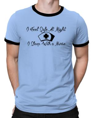 Camisetas Ringer de I Feel Safe At Night I Sleep With a Nurse