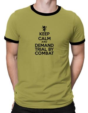 Keep Calm and Demand Trial By Combat Ringer T-Shirt