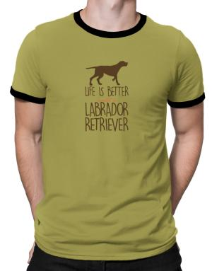 Life is better with a Labrador Retriever Ringer T-Shirt